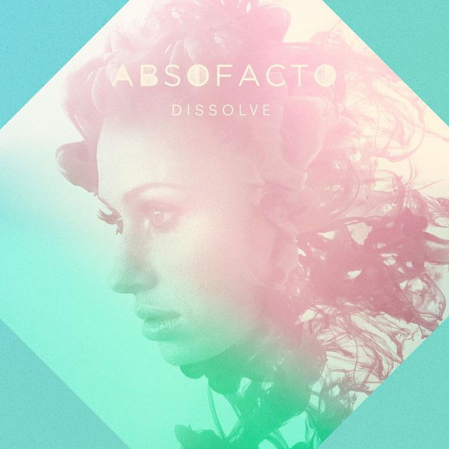 Dissolve A Song By Absofacto On Spotify Music Love Band Posters Songs