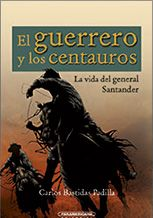 El guerrero y los centauros. La vida del general Santander