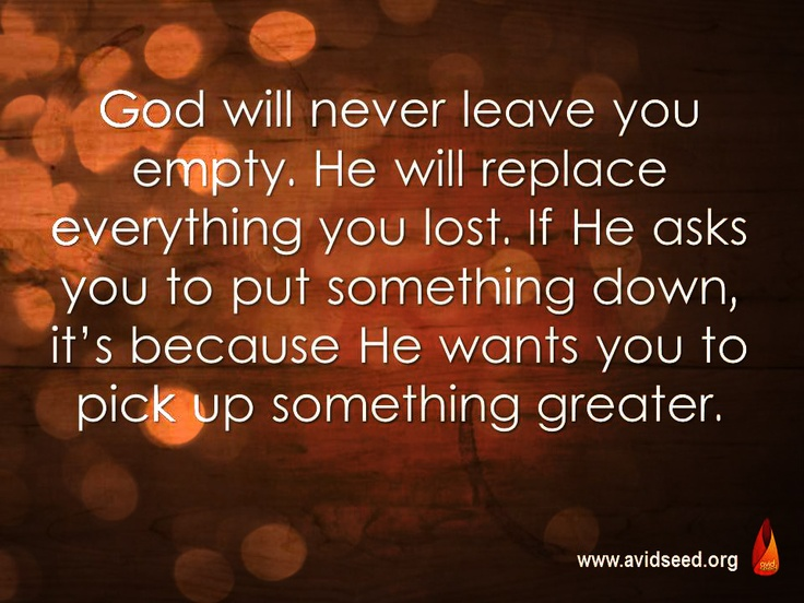 """God Will Never Leave You Empty. He Will Replace"