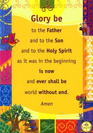 Glory Be - Prayer Poster. Colourful laminated poster of the 'Glory Be'. Size: A3 - order ref: PM73/PP02 - price: £3.91 + VAT = £4.69. From the set of four Prayer Posters: 'Our Father, 'Hail Mary', 'Glory Be' and 'Angel of God' - order ref: PM73/PP05 - price: £13.90+ VAT = £16.68
