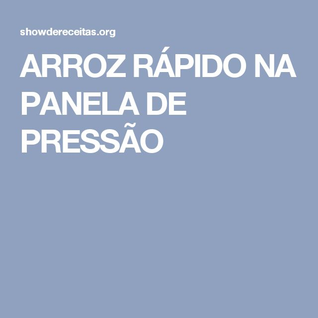 ARROZ RÁPIDO NA PANELA DE PRESSÃO