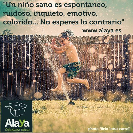 Un #niño #sano es espontáneo, ruidoso, inquieto, emotivo, colorido... No esperes lo contrario