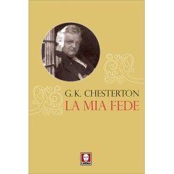 La libreria dell'Uomo Vivo - La mia fede - Gilbert Keith Chesterton