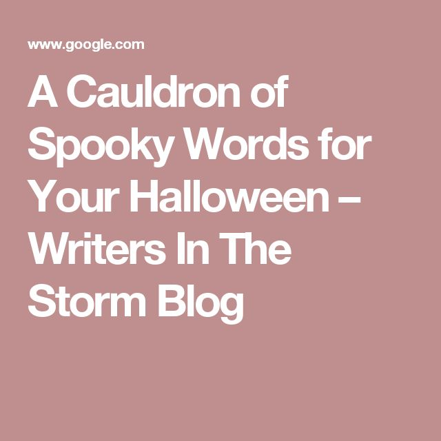 A Cauldron of Spooky Words for Your Halloween – Writers In The Storm Blog