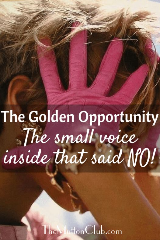 Why saying no to opportunities and trusting your gut is often a good idea. Even when the opportunity looks on the surface to be a golden one!
