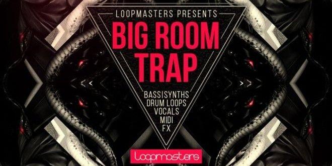 Big Room Trap Sample Pack Released by Loopmasters