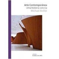 Livros Arte Contemporânea: Uma História Concisa - Michael Archer (8578275403)