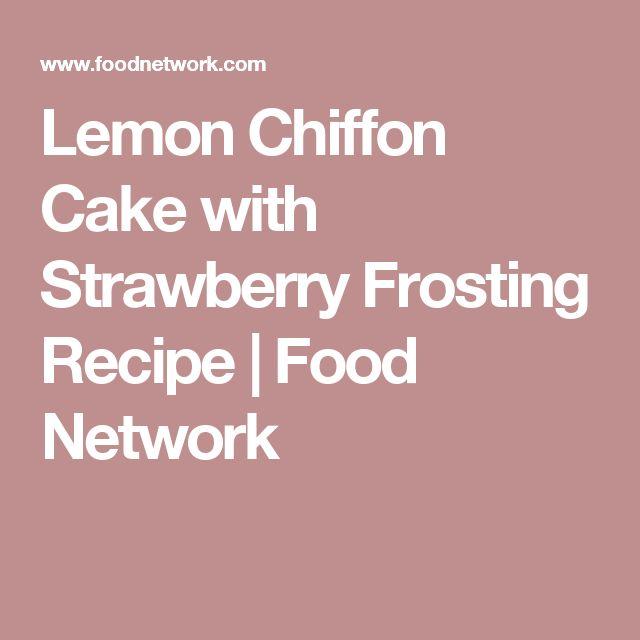 Lemon Chiffon Cake with Strawberry Frosting Recipe | Food Network
