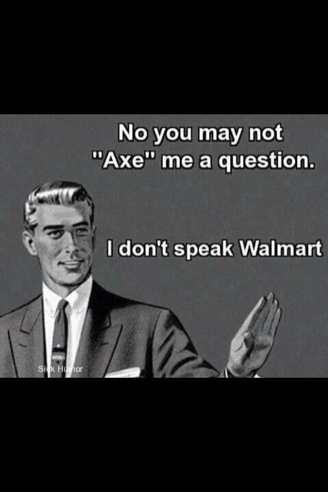 Ahhhh! I do not speak wal-mart!!