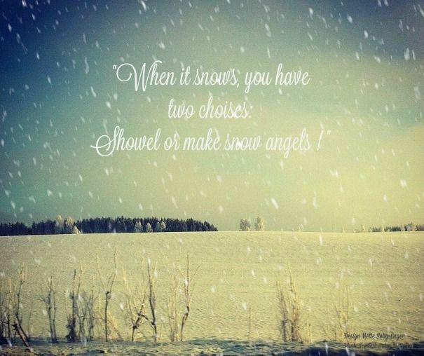 In Norway its a lot of snow. Quotes found on pinteres for my snowfall picture Photo: Mette Søby-Enger