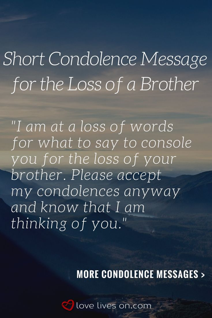 A short condolence messages for the loss of a brother. Click to browse 275+ condolence messages for different kinds of loss to use in a sympathy card, text or Facebook post to offer condolences. Sympathy Quotes | Sympathy Cards | What to Write in a Sympathy Card | Condolences | How to Give Condolences | Sympathy Quotes for Death | Sympathy Quotes | Condolences | Condolence | My Condolences | Condolences Messages | Short Condolence Messages