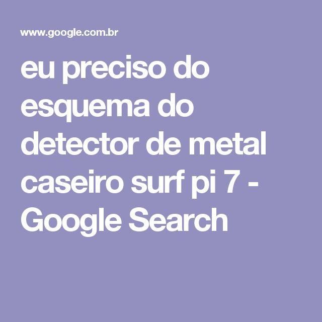 eu preciso do esquema do detector de metal caseiro surf pi 7 - Google Search