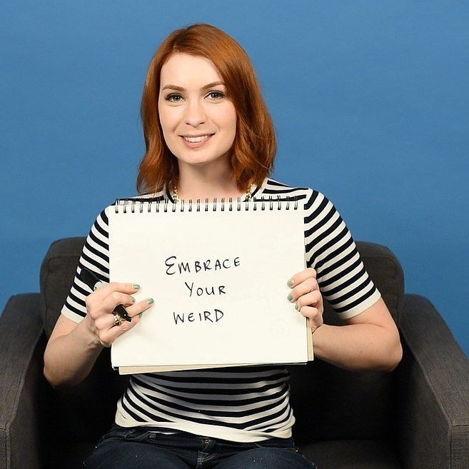 9. Embrace your weird. | Felicia Day's Totally Awesome Guide To Getting Famous On The Internet