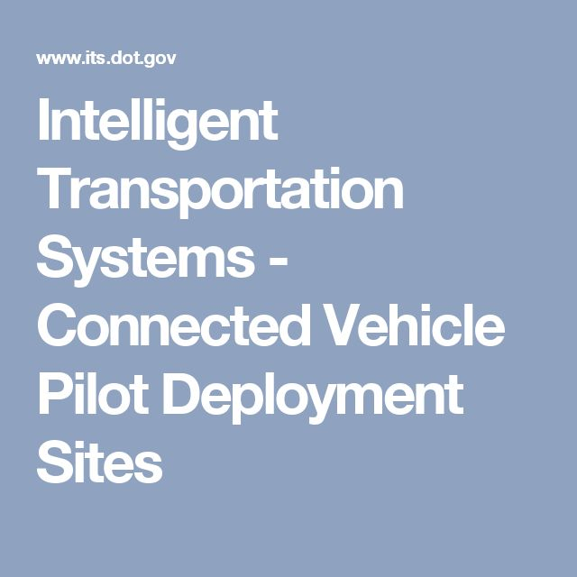 Intelligent Transportation Systems - Connected Vehicle Pilot Deployment Sites