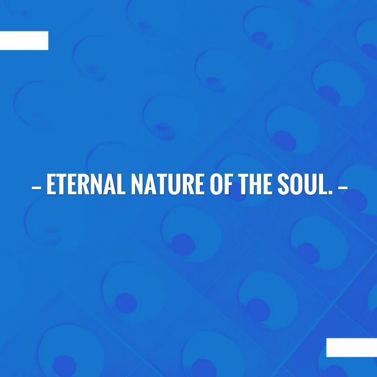 Give this a read 👉 Eternal nature of the soul. https://jiddanand.wordpress.com/2015/12/18/eternal-nature-of-the-soul/?utm_campaign=crowdfire&utm_content=crowdfire&utm_medium=social&utm_source=pinterest