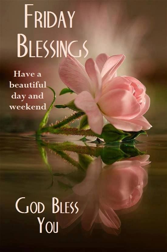 Friday Blessings Have A Beautiful Day And Weekend