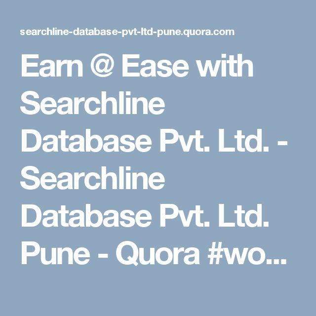Earn @ Ease with Searchline Database Pvt. Ltd. - Searchline Database Pvt. Ltd. Pune - Quora #workfromhome  #workathome  #makemoneyfromhome  #workingmom #ahmedabad #pune #delhi #mumbai #india