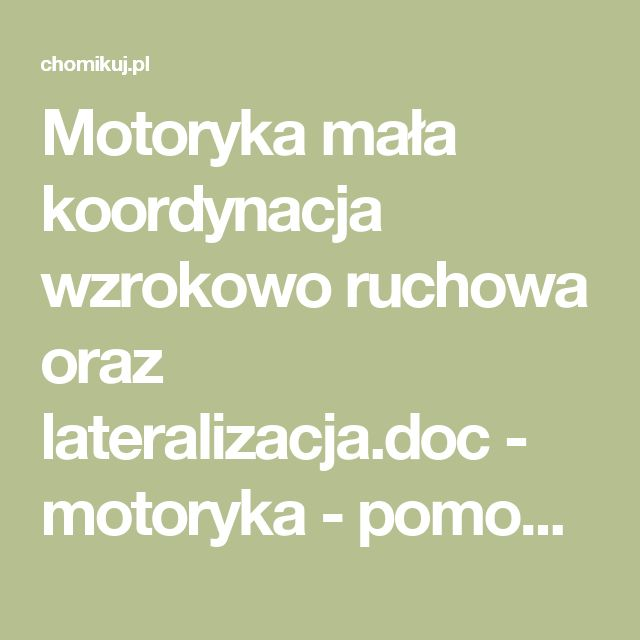 Motoryka mała koordynacja wzrokowo ruchowa oraz lateralizacja.doc - motoryka - pomoce dydaktyczne, kształcenie zintegrowane,motoryka,w co się bawić z dziećmi,śpiewanki pokazywanki - senepa - Chomikuj.pl