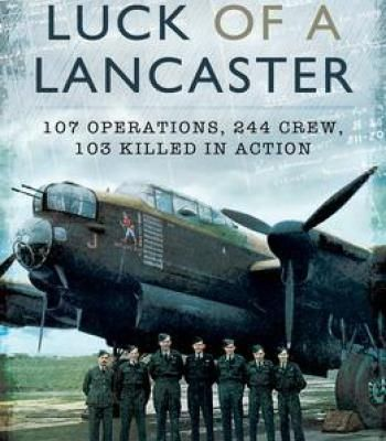 Luck Of A Lancaster: 107 Operations 244 Crew 103 Killed In Action PDF