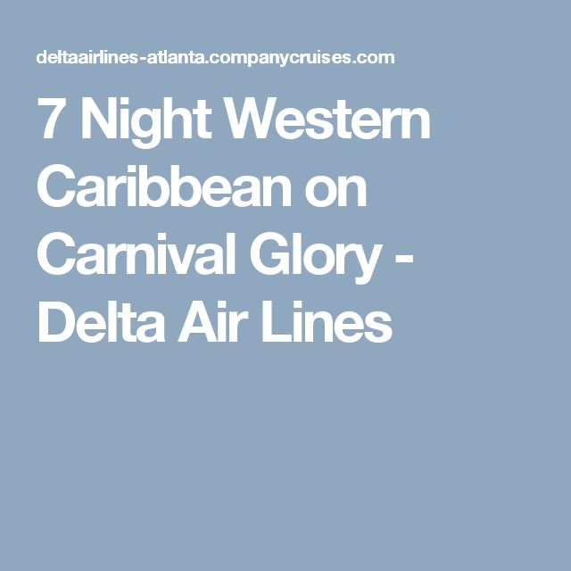 November 7 Night Western Caribbean on Carnival Glory - Delta Air Lines Departing from: Miami, Florida  Ports of Call:George Town, Grand Cayman •  Mahogany Bay, Roatan, Bay Islands, Honduras •  Belize City, Belize •  Cozumel, Mexico