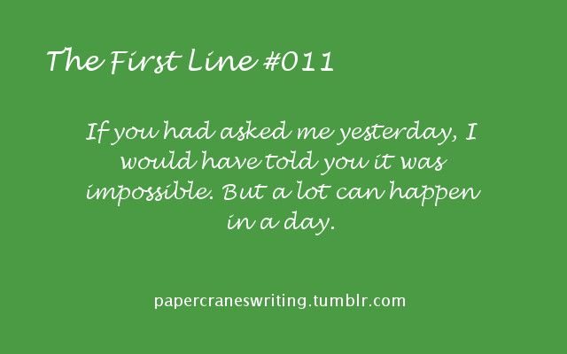 The First Line #011 I give you the first line, you fill in the rest! Prompts are for anyone and everyone, but please link back to this blog if you use them. Thanks!