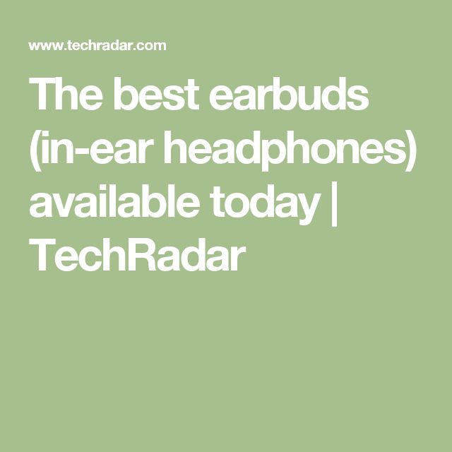 The best earbuds (in-ear headphones) available today | TechRadar