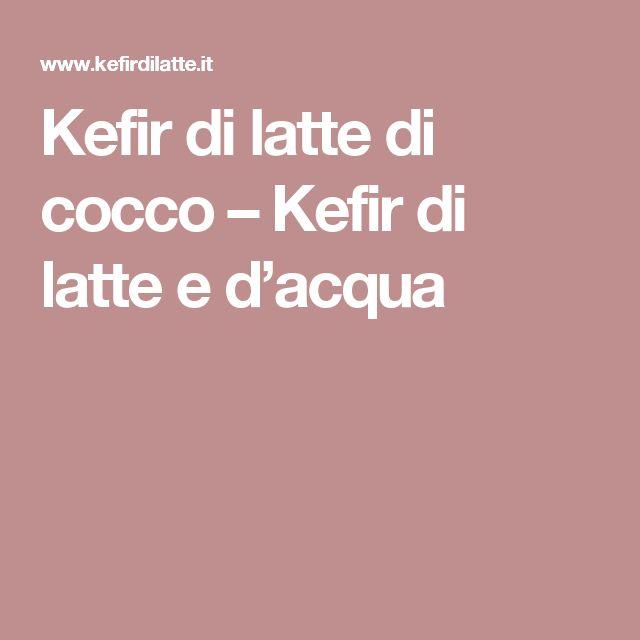 Kefir di latte di cocco – Kefir di latte e d'acqua