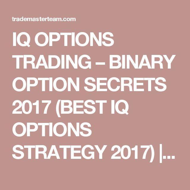 IQ OPTIONS TRADING – BINARY OPTION SECRETS 2017 (BEST IQ OPTIONS STRATEGY 2017) | TRADE MASTER TEAM