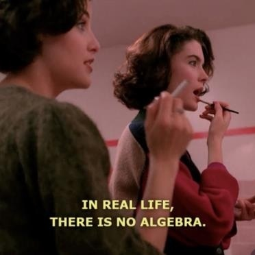 """In real life, there is no algebra."" Twin Peaks #quote by David Lynch"