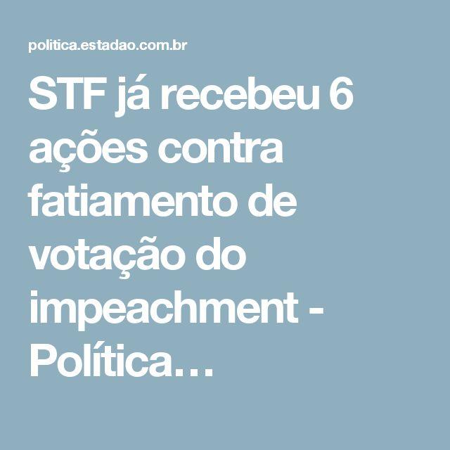 STF já recebeu 6 ações contra fatiamento de votação do impeachment - Política…