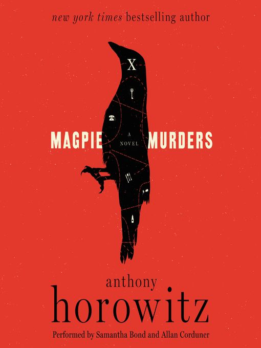 Magpie Murders [audio] - by Anthony Horowitz; read by Samantha Bond and Allan Corduner. Intriguing book-within-a-book wraps a modern-day thriller around a cozy English-village whodunit in the classic tradition.