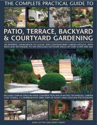 ... Gardening: An Inspiring Sourcebook Of Classic And Modern Garden  Designs, With Ideas And Practical Techniques To Suit Enclosed Outdoor  Spaces Of Every ...