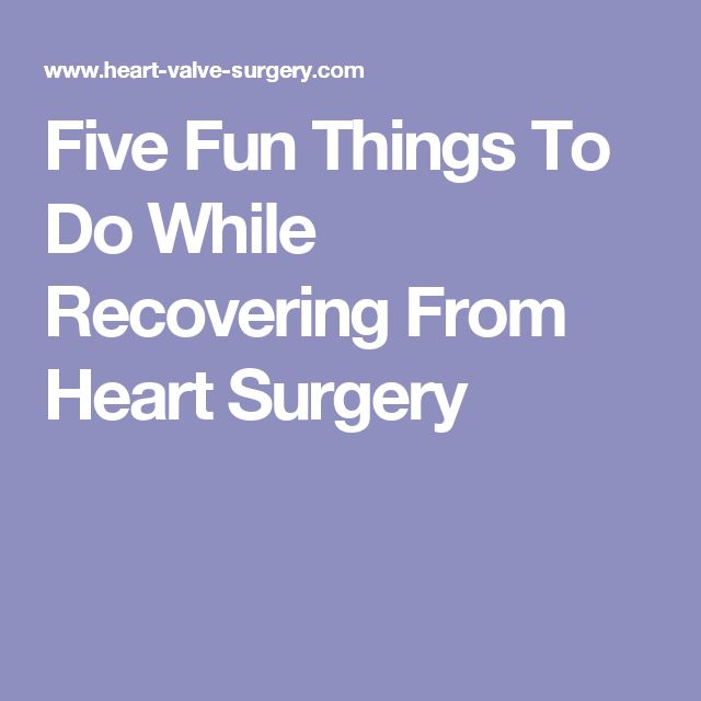 Five Fun Things To Do While Recovering From Heart Surgery