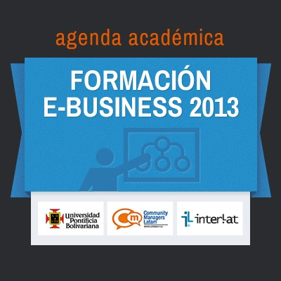 Descripción de la agenda académica #FormacionEbusiness 2013 en Español, Presencial y Virtual, temas #SocialMedia #CommunityManagement #MarketingDigital #ContentMarketing #CommunityManager #RedesSociales #Analytics #Monetizacion #Pymes #Turismo #WebinarsInterlat #ecommerce #SEO #SEM #SMO #SocialCRM #VideoMarketing #MobileMarketing , en alianza con @upbbogota y @cmlatam Más info aquí: https://www.facebook.com/notes/interlat/agenda-acad%C3%A9mica-formaci%C3%B3n-ebusiness-2013/10151326354609183
