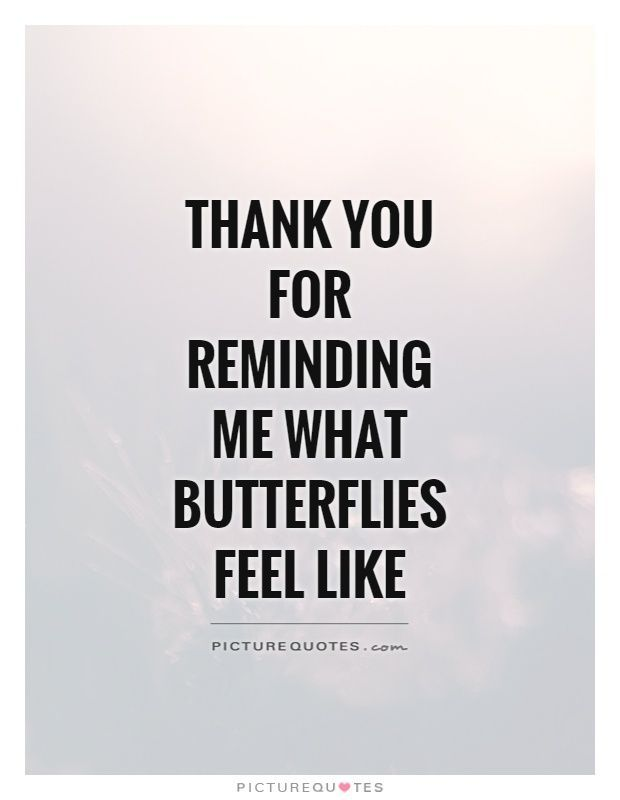 Thank you for reminding me what butterflies feel like. Picture Quotes.