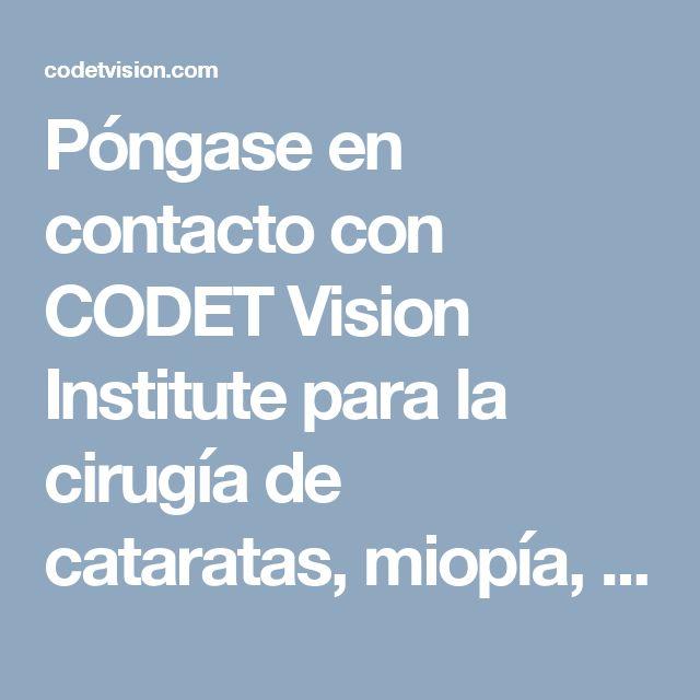 Póngase en contacto con CODET Vision Institute para la cirugía de cataratas, miopía, hipermetropía, astigmatismo y otras enfermedades oculares. CODET Vision es el líder en corrección de la visión y oftalmología. Para la visita de la lente intraocular - codetvision.com.