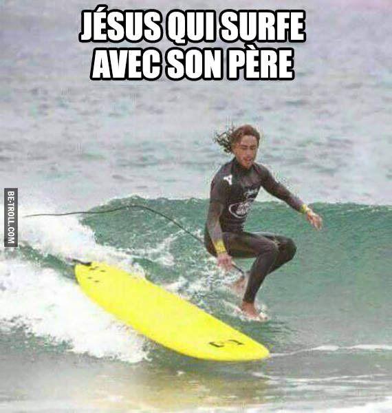 Jésus qui surfe avec son père…   Be-troll