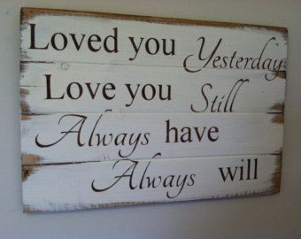 Vinyl wall decal I loved you yesterday love you still by raaa100