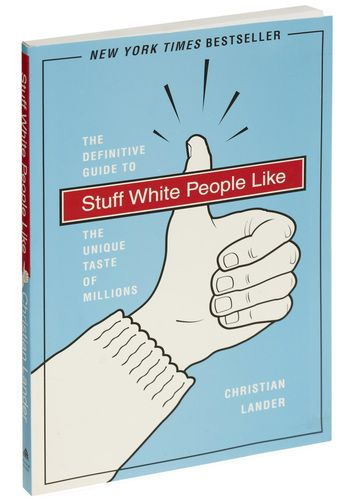 One of the funniest books ever. Stuff White People Like: The Definitive Guide to the Unique Taste of Millions