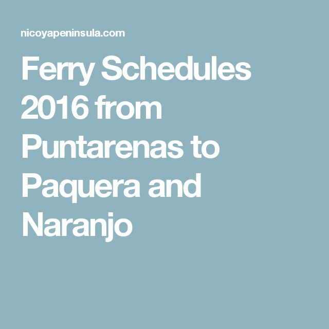 Ferry Schedules 2016 from Puntarenas to Paquera and Naranjo