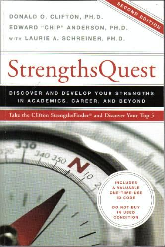 StrengthsQuest : discover and develop your strengths in academics, career, and beyond by Donald Clifton, Edward Anderson, and Laurie Schreiner @ 650.1 C61 2006