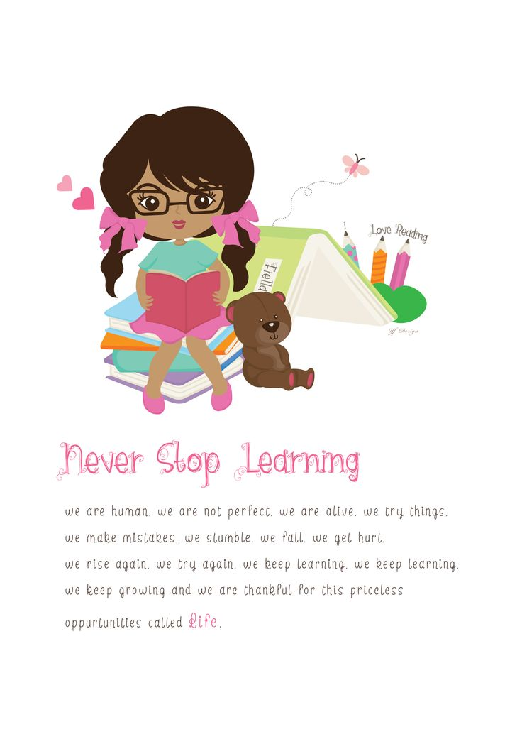 Never Stop Learning  we are human, we are not perfect, we are alive, we try things,  we make mistakes, we stumble, we fall, we get hurt, we rise again, we try again, we keep learning, we keep learning,  we keep growing and we are thankful for this priceless oppurtunities called Life. -unkonown-  illustration & layout design: yf design. ALL WORKS HAVE BEEN COPYRIGHT