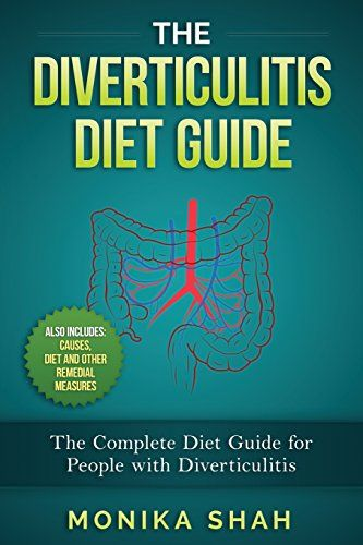 Diverticulitis Diet: A Complete Diet Guide for People with Diverticulitis (Cause…