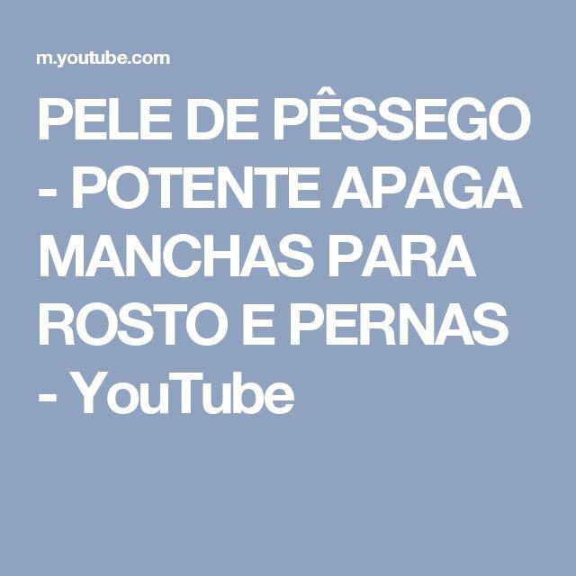 PELE DE PÊSSEGO - POTENTE APAGA MANCHAS PARA ROSTO E PERNAS - YouTube