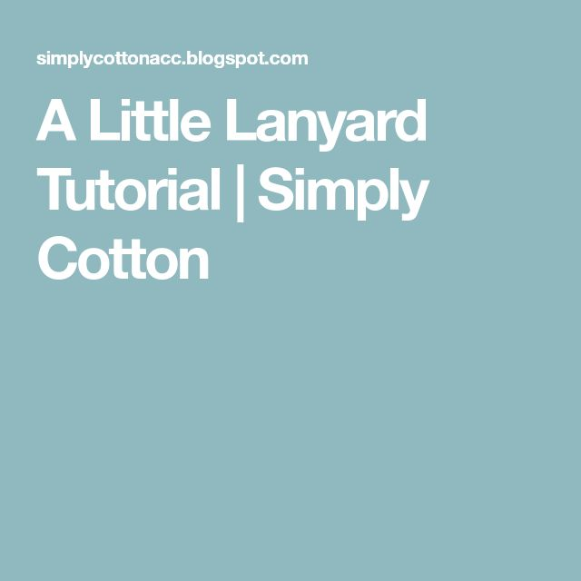 A Little Lanyard Tutorial | Simply Cotton