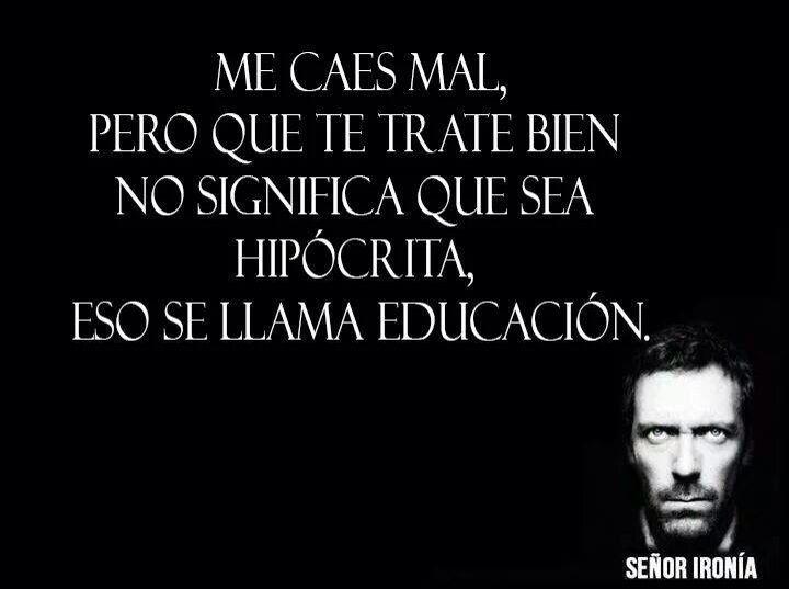 Me caes mal, que te trate bien no significa que sea hipócrita, eso se llama educación