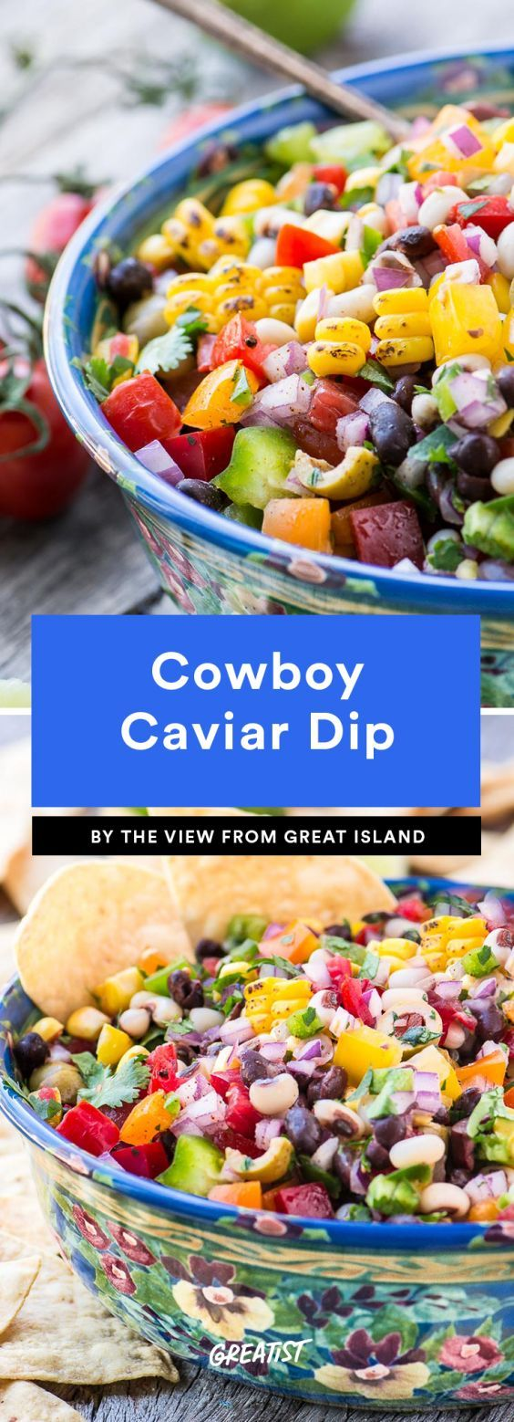 Cowboy Caviar Dip  This hearty dip is a mix between a salsa and a salad, and tastes good with tortilla chips, pita, fresh veggie sticks, or scooped over chicken or fish. Plus, it's super colorful… anything that features red, orange, yellow, and green gets a gold medal in our book.