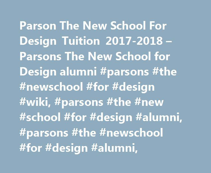 Parson The New School For Design Tuition 2017-2018 – Parsons The New School for Design alumni #parsons #the #newschool #for #design #wiki, #parsons #the #new #school #for #design #alumni, #parsons #the #newschool #for #design #alumni, http://car-auto.remmont.com/parson-the-new-school-for-design-tuition-2017-2018-parsons-the-new-school-for-design-alumni-parsons-the-newschool-for-design-wiki-parsons-the-new-school-for-design-alumni-parsons-th/  # Published on 2013-07-17 17:00:00 from Yahoo…