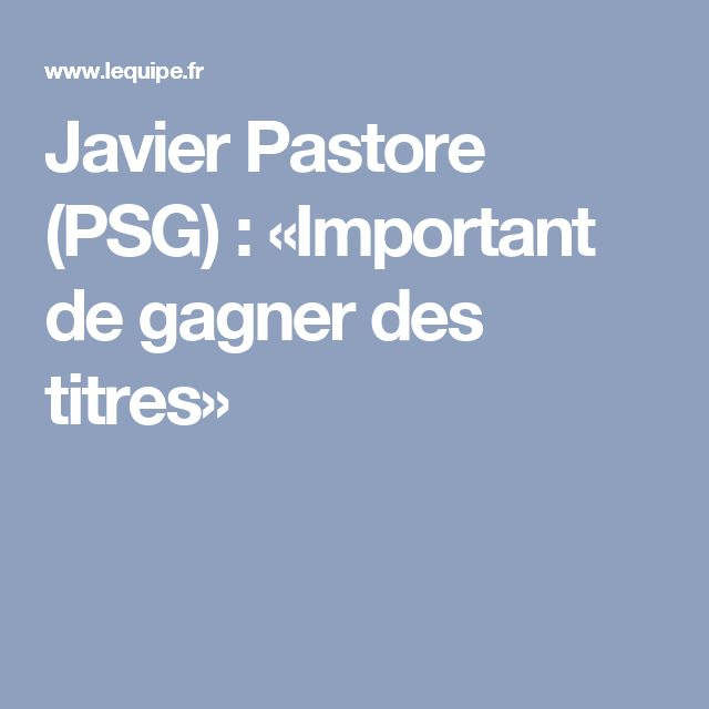 Javier Pastore (PSG) : «Important de gagner des titres»