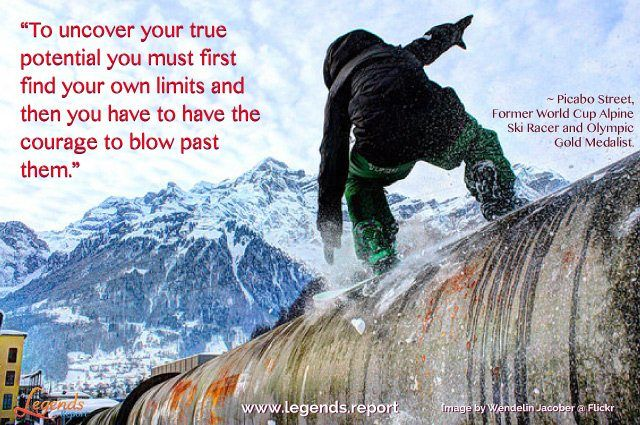 """To uncover your true potential you must first find your own limits and then you have to have the courage to blow past them."" ~ Picabo Street, Former World Cup Alpine Ski Racer and Olympic Gold Medalist.  Learn how to create the life you desire @ http://www.legends.report"